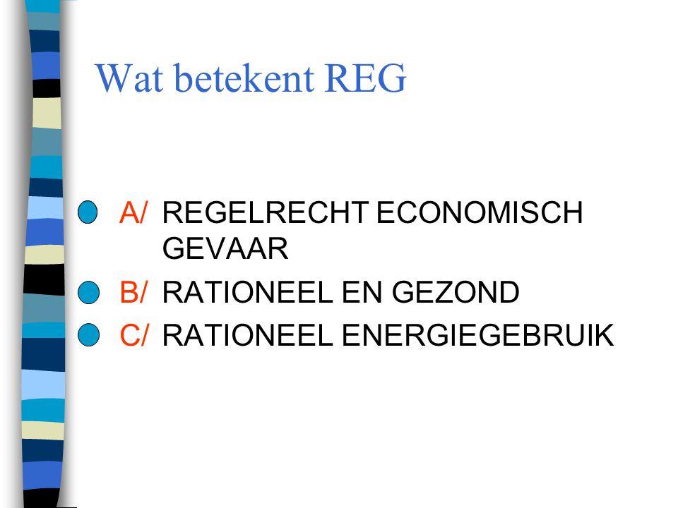 Wat betekent REG A/REGELRECHT ECONOMISCH GEVAAR B/RATIONEEL EN GEZOND C/RATIONEEL ENERGIEGEBRUIK
