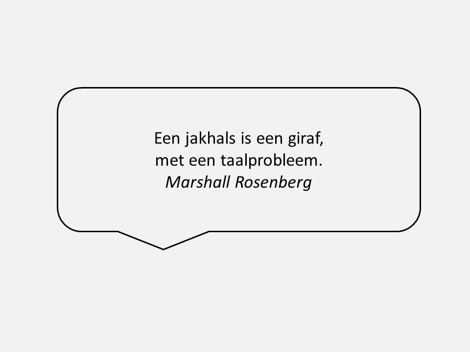 Een jakhals is een giraf, met een taalprobleem. Marshall Rosenberg