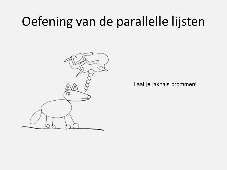 Oefening van de parallelle lijsten Laat je jakhals grommen!