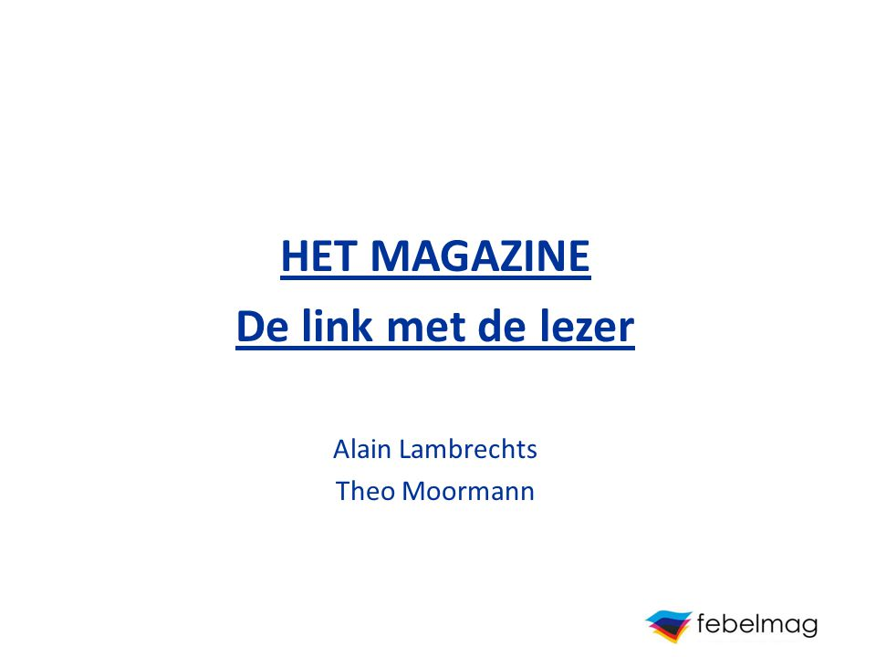 HET MAGAZINE De link met de lezer Alain Lambrechts Theo Moormann