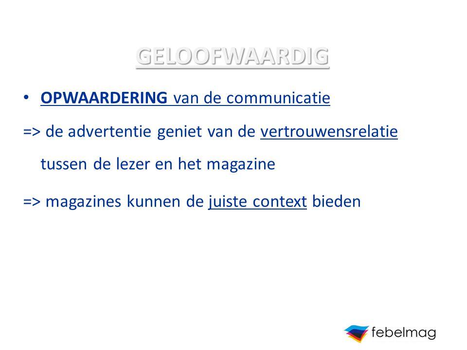 GELOOFWAARDIG OPWAARDERING van de communicatie => de advertentie geniet van de vertrouwensrelatie tussen de lezer en het magazine => magazines kunnen