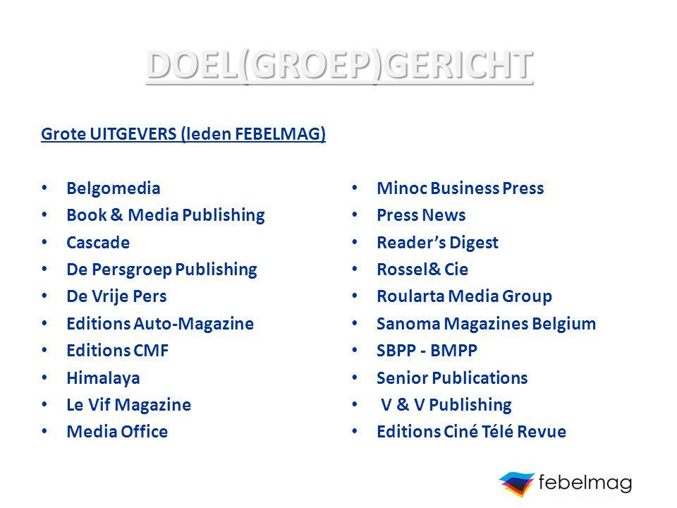 DOEL(GROEP)GERICHT Grote UITGEVERS (leden FEBELMAG) Belgomedia Book & Media Publishing Cascade De Persgroep Publishing De Vrije Pers Editions Auto-Mag