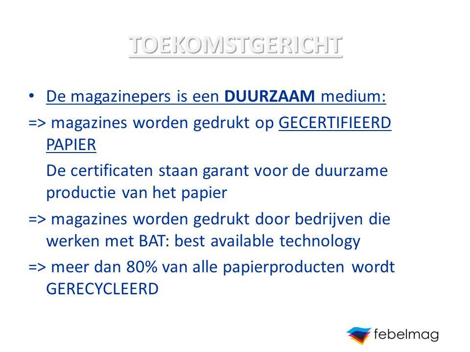 De magazinepers is een DUURZAAM medium: => magazines worden gedrukt op GECERTIFIEERD PAPIER De certificaten staan garant voor de duurzame productie va