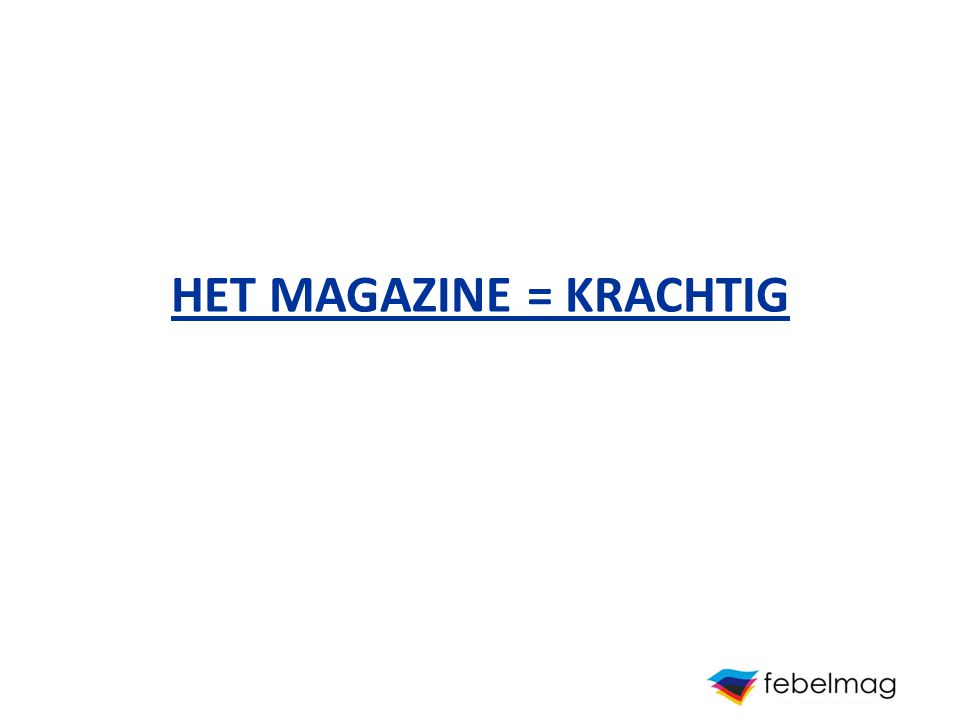 KRACHTIG De magazinepers in België => 182 publieksbladen => jaarlijks +/- 175 miljoen verkochte exemplaren => meer dan anderhalf miljoen abonnementen => 9 op de 10 Belgen zijn magazinelezers (*) (*)Bron: CIM 2007
