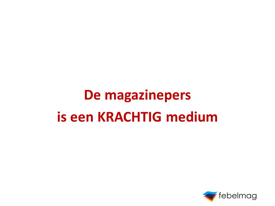 EFFICIENT & CREATIEF het magazine is CREATIEF => originele creatieve en grafische uitvoeringen het magazine is SOEPEL => korte reservatie & leveringstermijnen