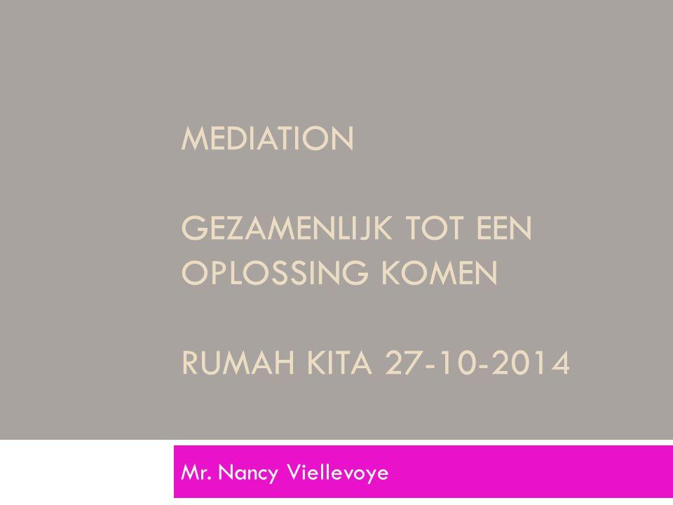 MEDIATION GEZAMENLIJK TOT EEN OPLOSSING KOMEN RUMAH KITA 27-10-2014 Mr. Nancy Viellevoye