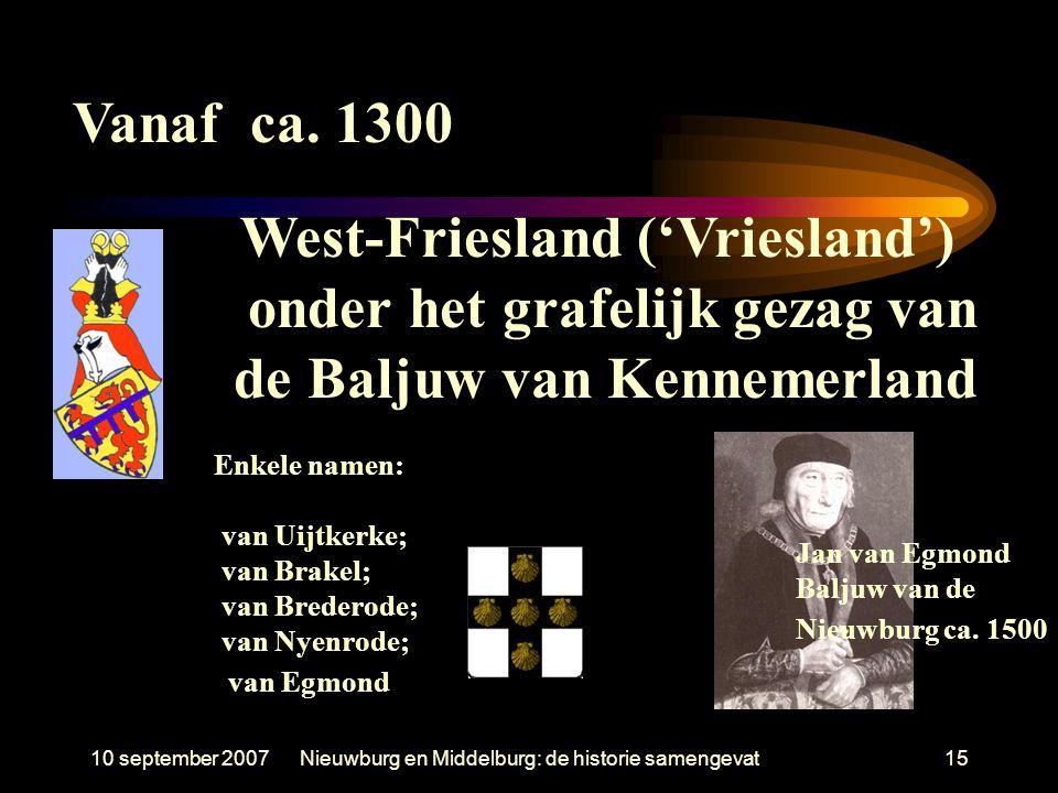 10 september 2007Nieuwburg en Middelburg: de historie samengevat15 West-Friesland ('Vriesland') onder het grafelijk gezag van de Baljuw van Kennemerla