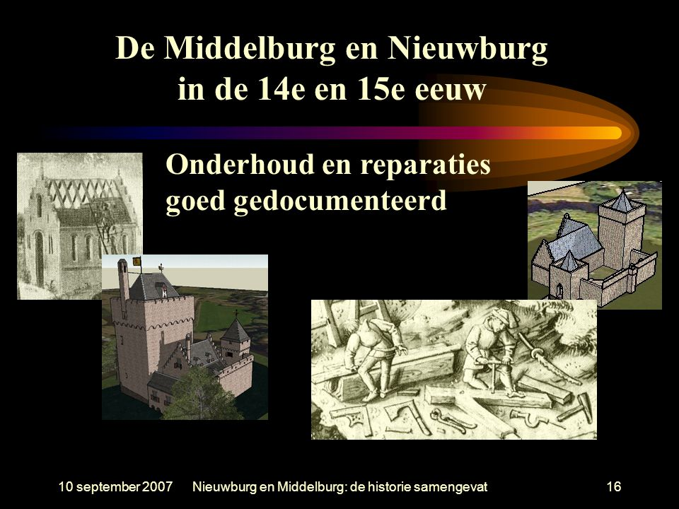 10 september 2007Nieuwburg en Middelburg: de historie samengevat16 Onderhoud en reparaties goed gedocumenteerd De Middelburg en Nieuwburg in de 14e en