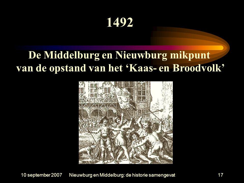 10 september 2007Nieuwburg en Middelburg: de historie samengevat17 1492 De Middelburg en Nieuwburg mikpunt van de opstand van het 'Kaas- en Broodvolk'