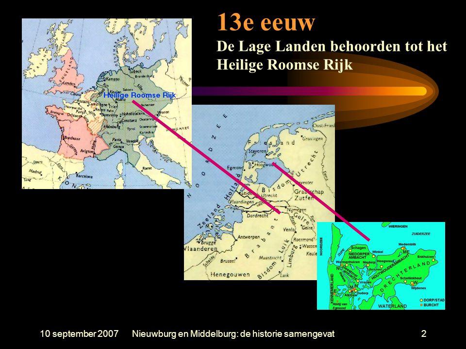 10 september 2007Nieuwburg en Middelburg: de historie samengevat2 13e eeuw De Lage Landen behoorden tot het Heilige Roomse Rijk