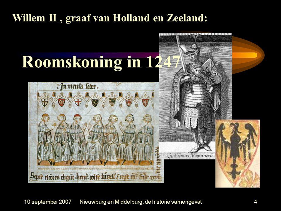 10 september 2007Nieuwburg en Middelburg: de historie samengevat4 Willem II, graaf van Holland en Zeeland: Roomskoning in 1247