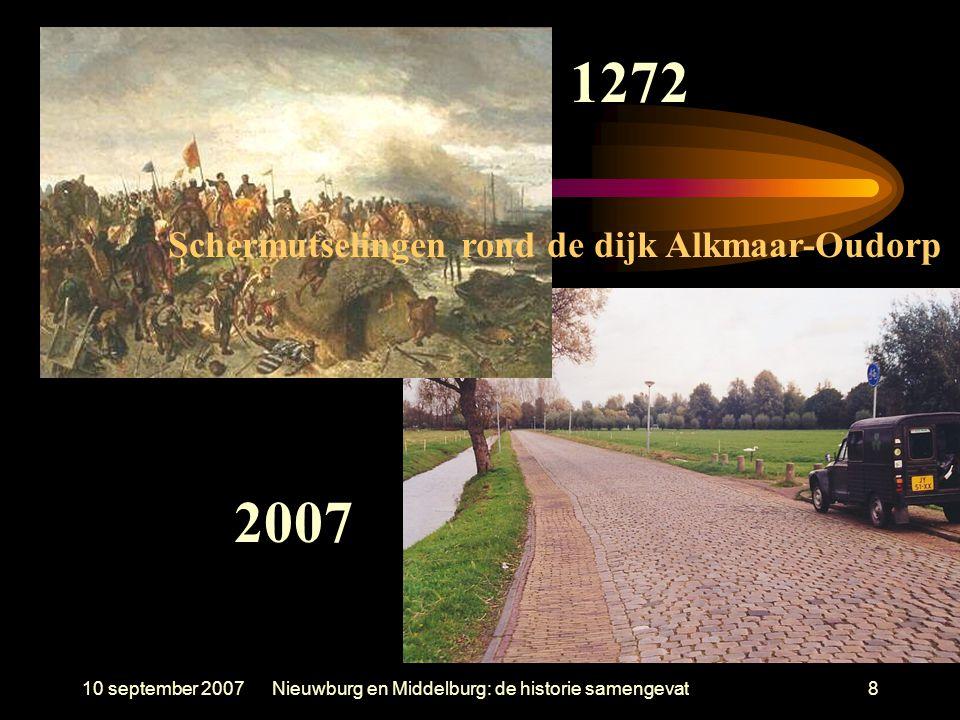 10 september 2007Nieuwburg en Middelburg: de historie samengevat8 1272 Schermutselingen rond de dijk Alkmaar-Oudorp 2007