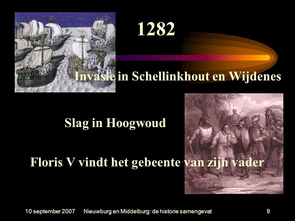 10 september 2007Nieuwburg en Middelburg: de historie samengevat9 Invasie in Schellinkhout en Wijdenes Slag in Hoogwoud Floris V vindt het gebeente va