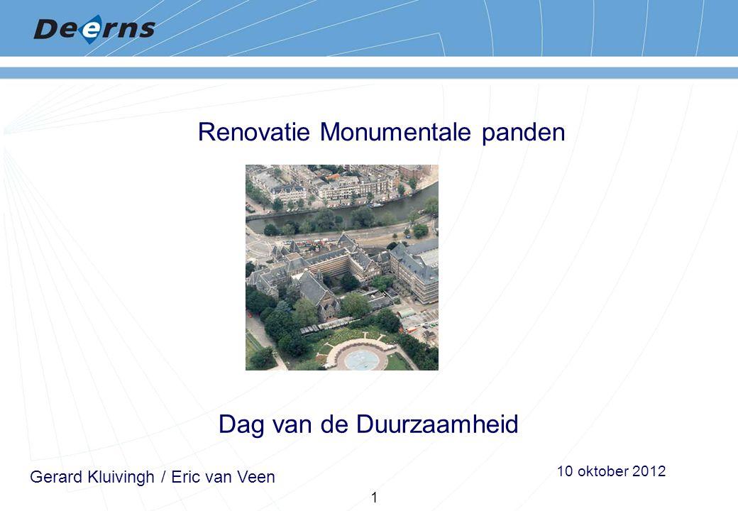 Deerns brengt ideeën tot leven Renovatie Monumentale panden 1 Dag van de Duurzaamheid 10 oktober 2012 Gerard Kluivingh / Eric van Veen