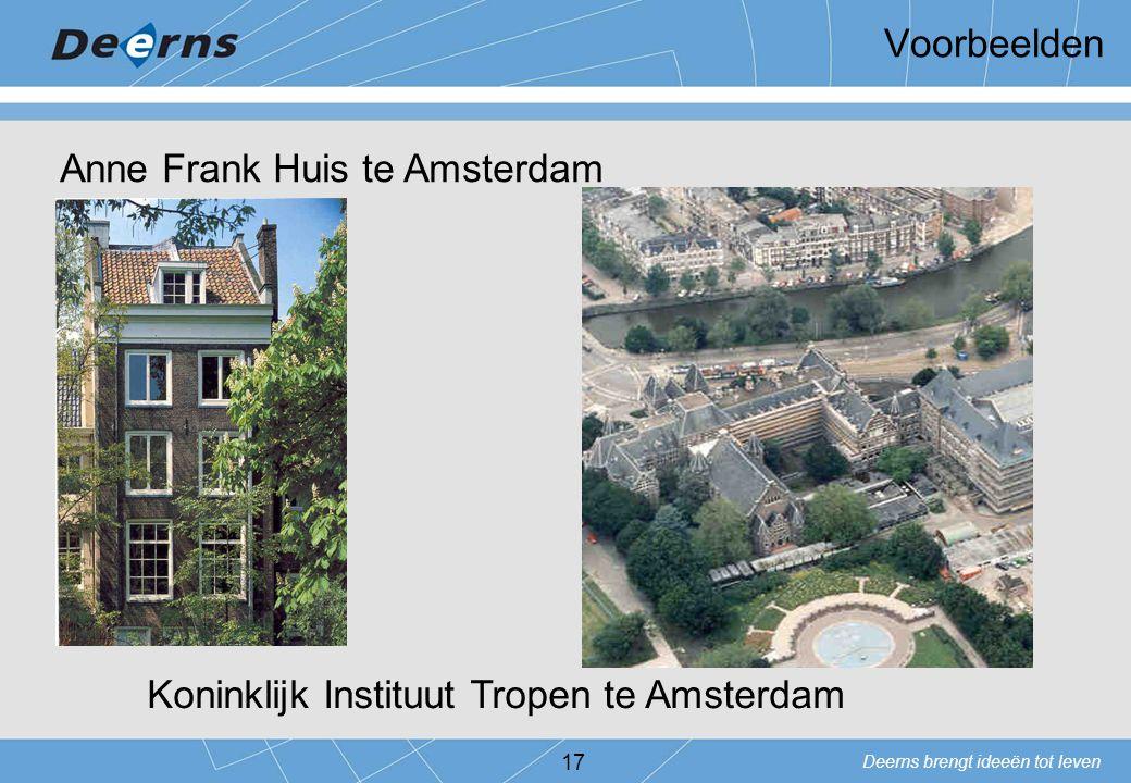 Deerns brengt ideeën tot leven Voorbeelden 17 Anne Frank Huis te Amsterdam Koninklijk Instituut Tropen te Amsterdam