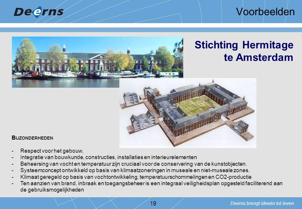 Deerns brengt ideeën tot leven Voorbeelden 19 Stichting Hermitage te Amsterdam B IJZONDERHEDEN -Respect voor het gebouw, -Integratie van bouwkunde, co