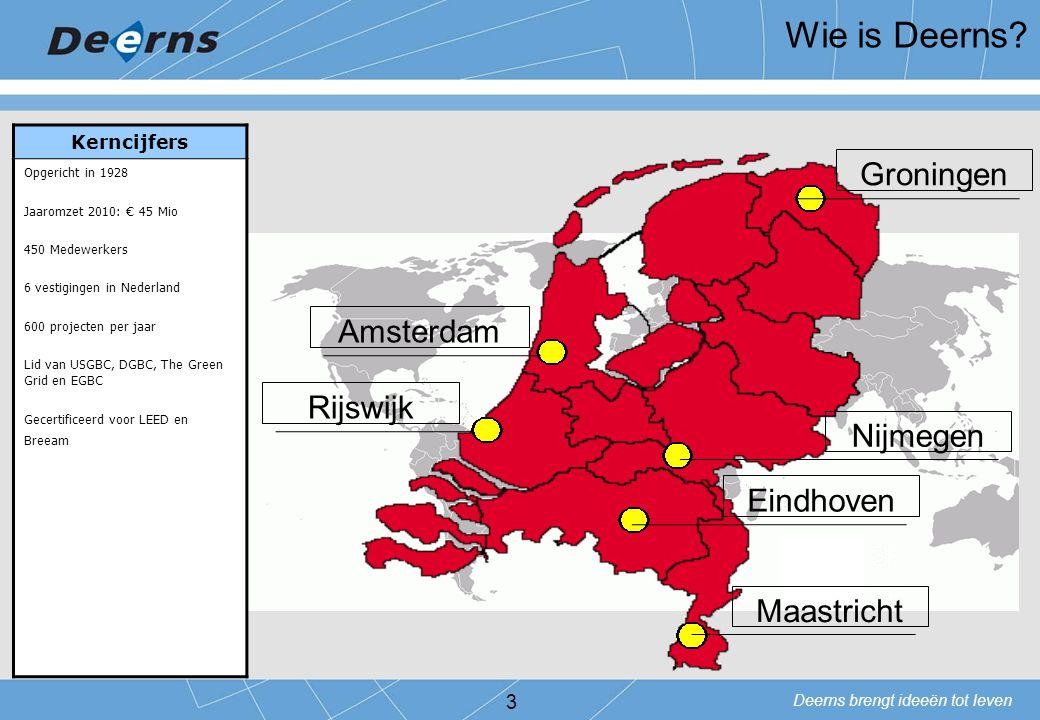 Deerns brengt ideeën tot leven Groningen Amsterdam Rijswijk Maastricht Eindhoven Nijmegen 3 Kerncijfers Opgericht in 1928 Jaaromzet 2010: € 45 Mio 450