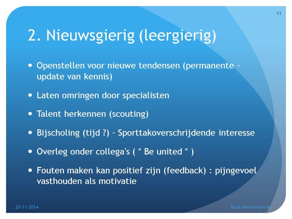 2. Nieuwsgierig (leergierig) Openstellen voor nieuwe tendensen (permanente – update van kennis) Laten omringen door specialisten Talent herkennen (sco