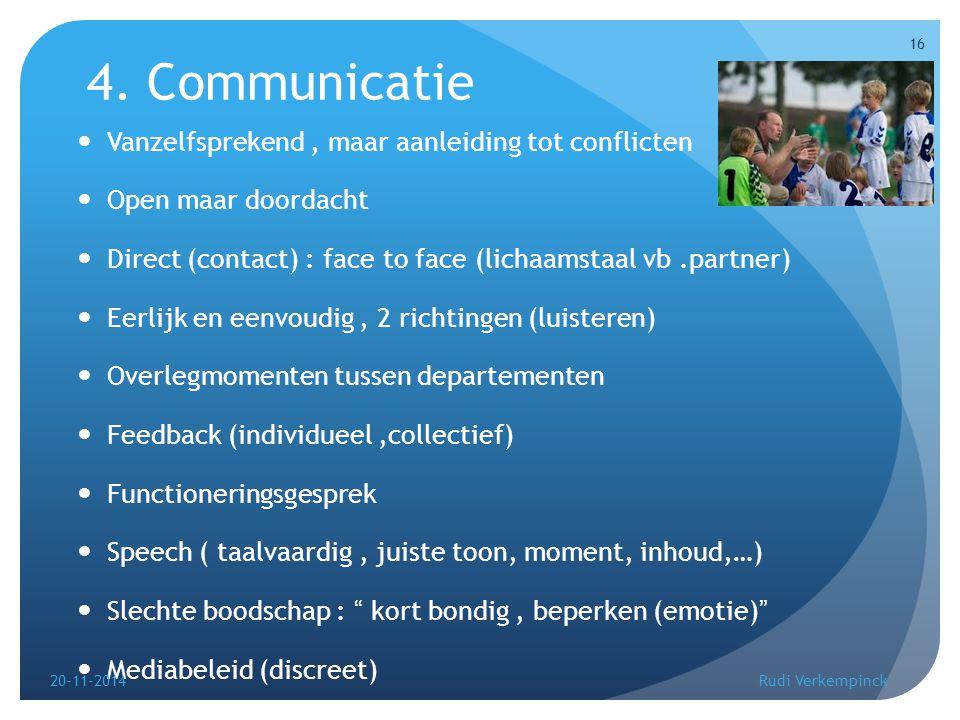 4. Communicatie Vanzelfsprekend, maar aanleiding tot conflicten Open maar doordacht Direct (contact) : face to face (lichaamstaal vb.partner) Eerlijk