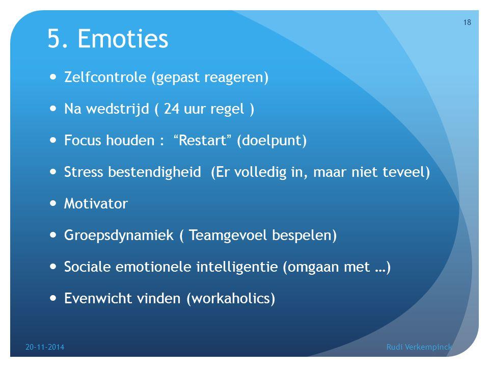 """5. Emoties Zelfcontrole (gepast reageren) Na wedstrijd ( 24 uur regel ) Focus houden : """"Restart"""" (doelpunt) Stress bestendigheid (Er volledig in, maar"""