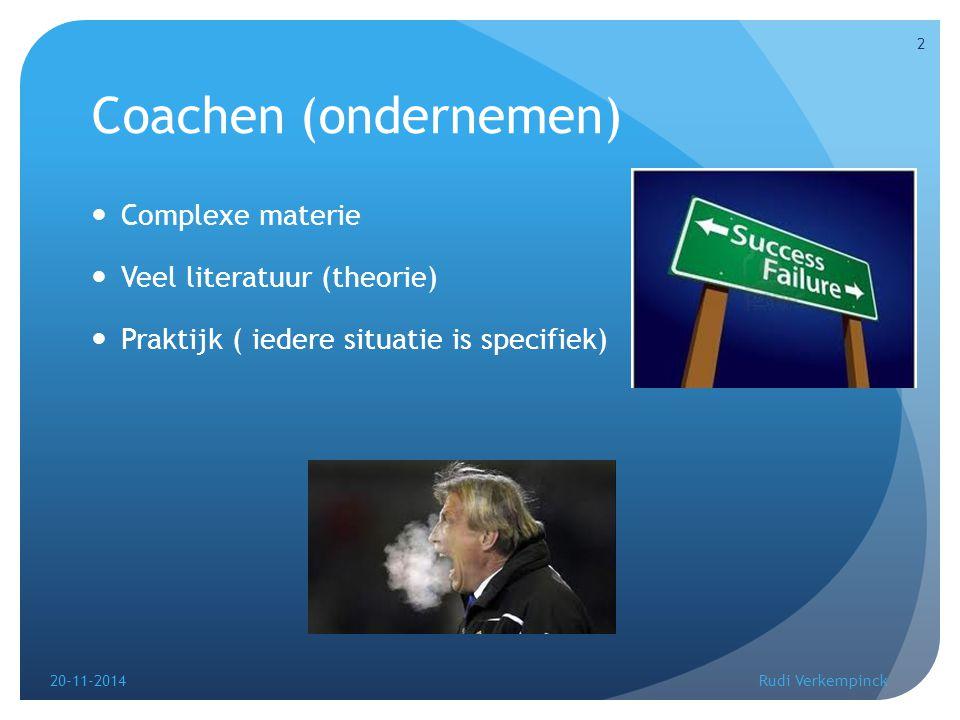 Coachen (ondernemen) Complexe materie Veel literatuur (theorie) Praktijk ( iedere situatie is specifiek) 20-11-2014Rudi Verkempinck 2