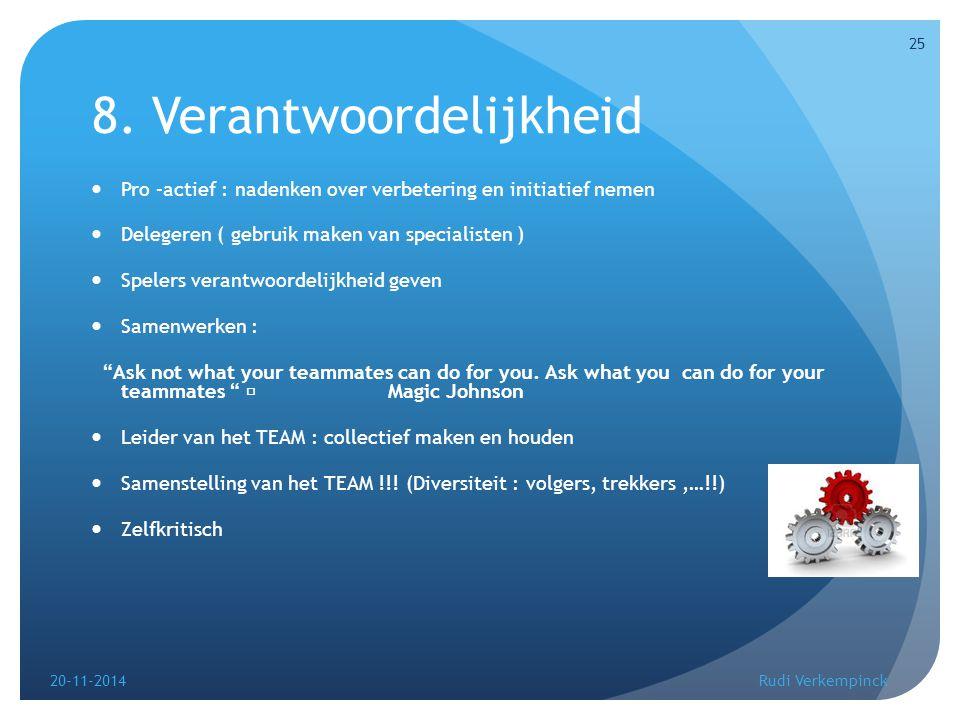 8. Verantwoordelijkheid Pro –actief : nadenken over verbetering en initiatief nemen Delegeren ( gebruik maken van specialisten ) Spelers verantwoordel