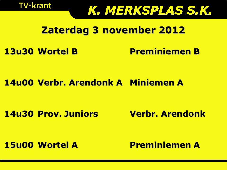 Zaterdag 3 november 2012 13u30 Wortel B Preminiemen B 14u00 Verbr.