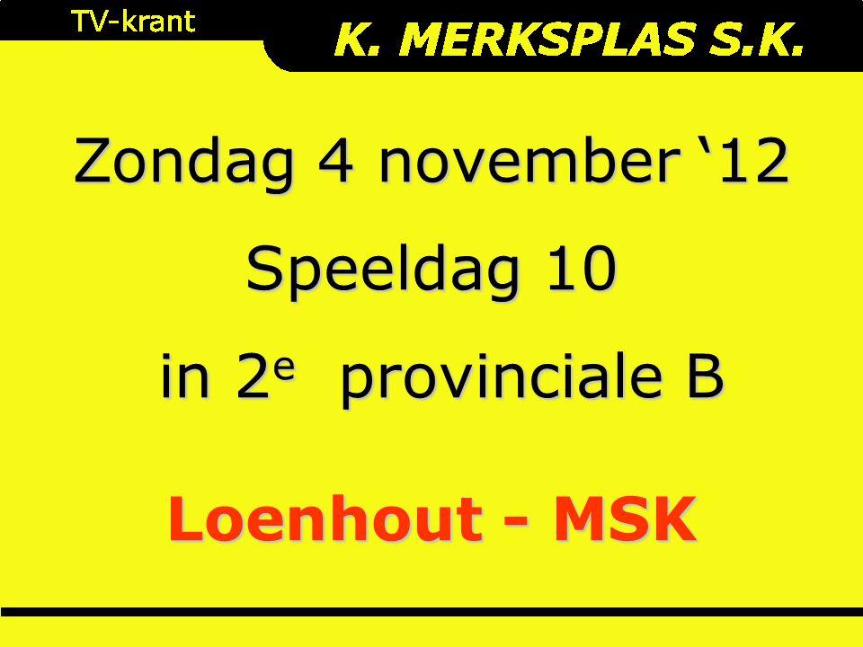 Zondag 4 november '12 Speeldag 10 in 2 e provinciale B in 2 e provinciale B Loenhout - MSK