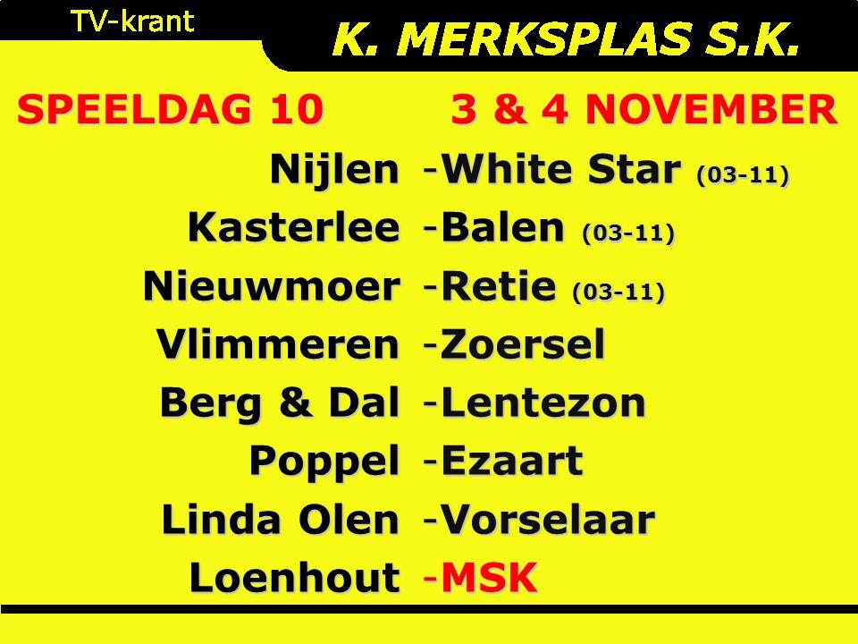 SPEELDAG 10 3 & 4 NOVEMBER NijlenKasterleeNieuwmoerVlimmeren Berg & Dal Poppel Linda Olen Loenhout -White Star (03-11) -Balen (03-11) -Retie (03-11) -Zoersel -Lentezon -Ezaart -Vorselaar -MSK