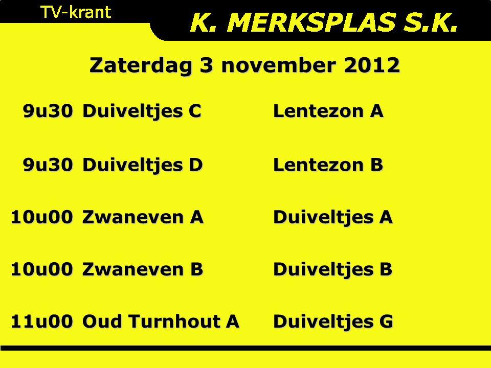 Zaterdag 3 november 2012 9u30 Duiveltjes C Lentezon A 9u30 Duiveltjes D Lentezon B 10u00 Zwaneven A Duiveltjes A 10u00 Zwaneven B Duiveltjes B 11u00 Oud Turnhout A Duiveltjes G