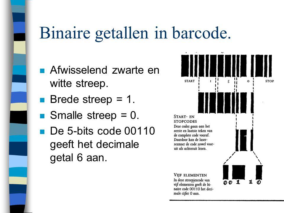 4 Binaire getallen in barcode. n Afwisselend zwarte en witte streep. n Brede streep = 1. n Smalle streep = 0. n De 5-bits code 00110 geeft het decimal