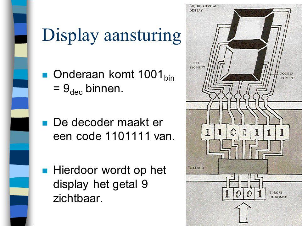 7 Display aansturing n Onderaan komt 1001 bin = 9 dec binnen. n De decoder maakt er een code 1101111 van. n Hierdoor wordt op het display het getal 9
