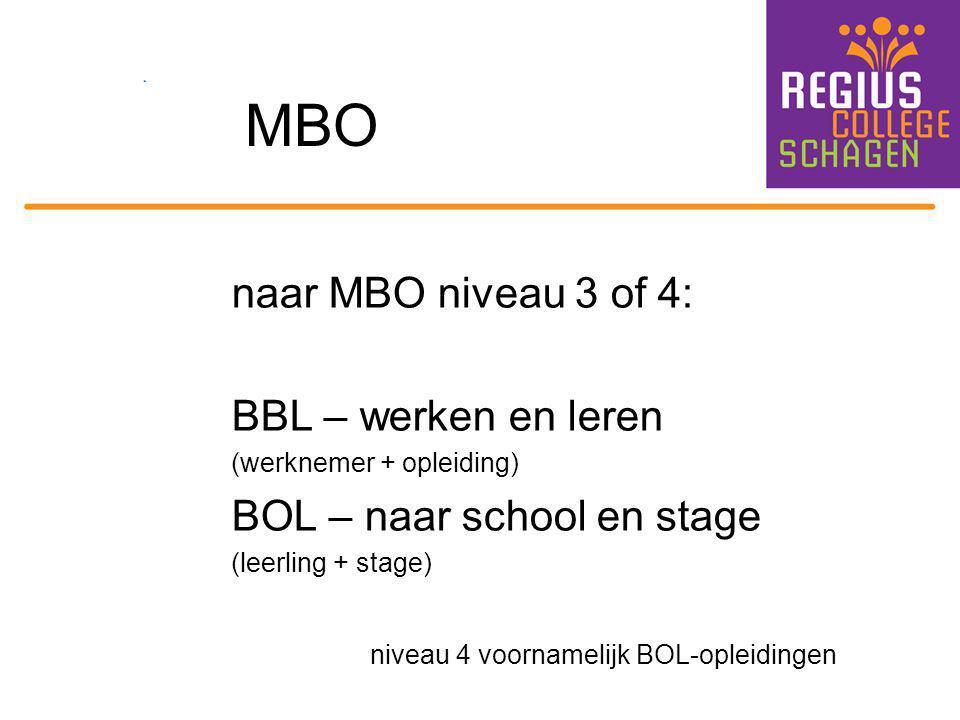 MBO naar MBO niveau 3 of 4: BBL – werken en leren (werknemer + opleiding) BOL – naar school en stage (leerling + stage) niveau 4 voornamelijk BOL-ople