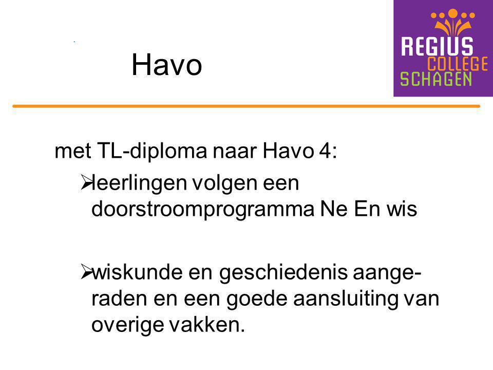 Havo met TL-diploma naar Havo 4:  leerlingen volgen een doorstroomprogramma Ne En wis  wiskunde en geschiedenis aange- raden en een goede aansluitin