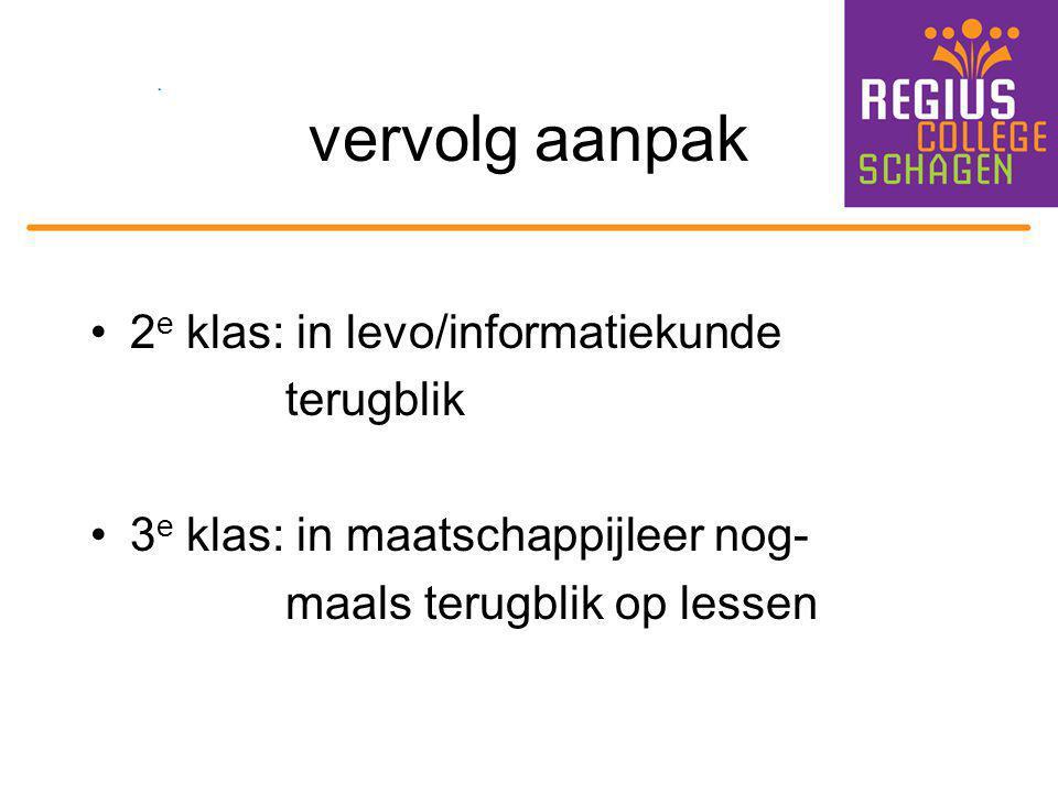 vervolg aanpak 2 e klas: in levo/informatiekunde terugblik 3 e klas: in maatschappijleer nog- maals terugblik op lessen