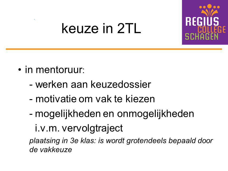 keuze in 2TL in mentoruur : - werken aan keuzedossier - motivatie om vak te kiezen -mogelijkheden en onmogelijkheden i.v.m. vervolgtraject plaatsing i