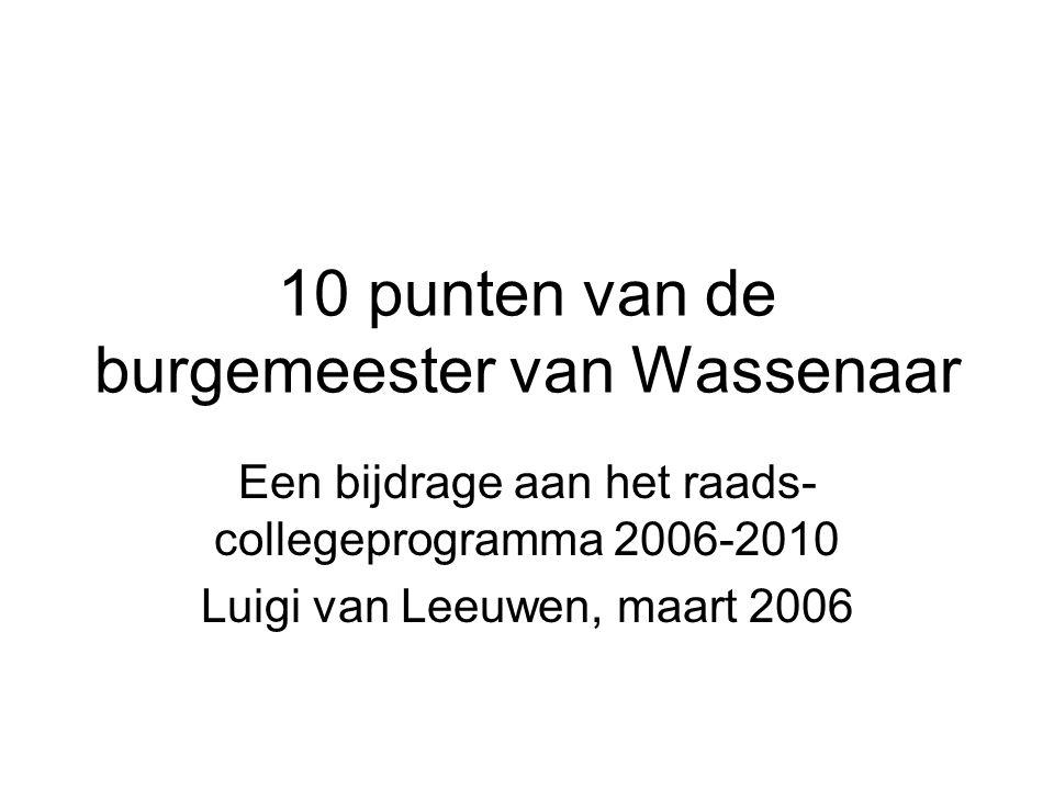 10 punten van de burgemeester van Wassenaar Een bijdrage aan het raads- collegeprogramma 2006-2010 Luigi van Leeuwen, maart 2006