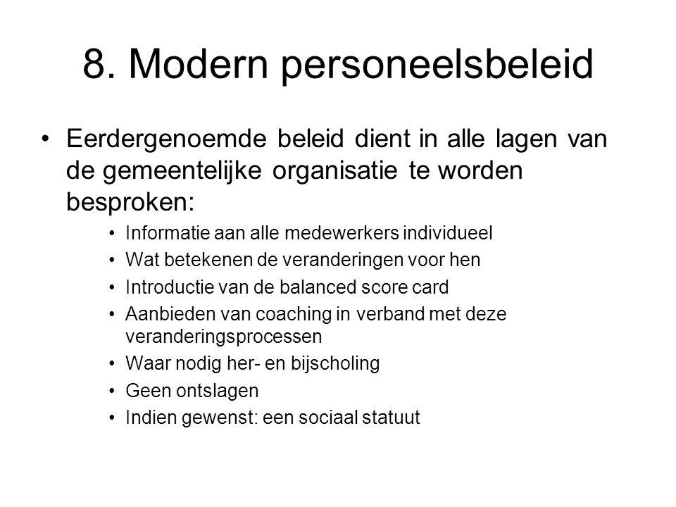 8. Modern personeelsbeleid Eerdergenoemde beleid dient in alle lagen van de gemeentelijke organisatie te worden besproken: Informatie aan alle medewer