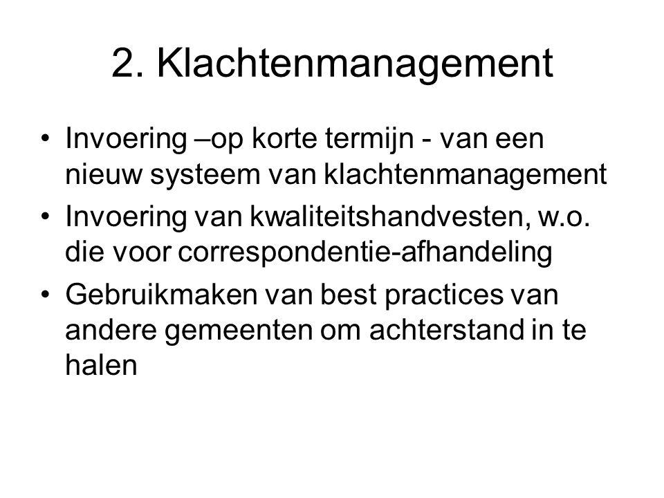 2. Klachtenmanagement Invoering –op korte termijn - van een nieuw systeem van klachtenmanagement Invoering van kwaliteitshandvesten, w.o. die voor cor
