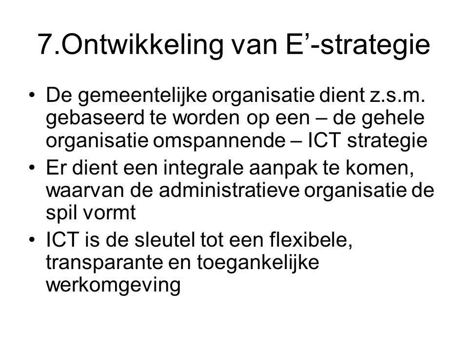 7.Ontwikkeling van E'-strategie De gemeentelijke organisatie dient z.s.m. gebaseerd te worden op een – de gehele organisatie omspannende – ICT strateg