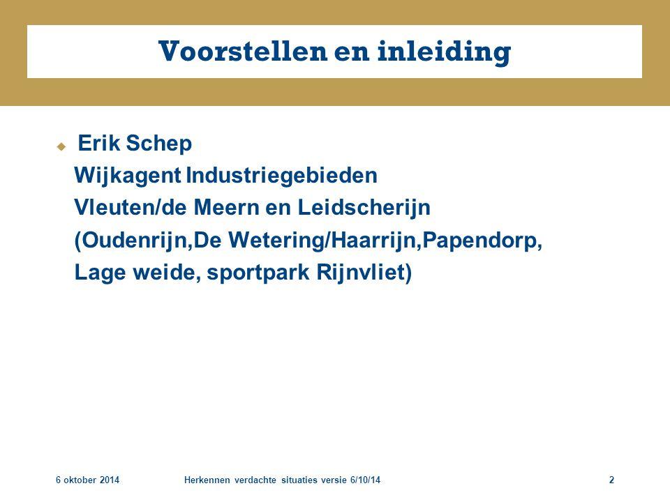 6 oktober 2014Herkennen verdachte situaties versie 6/10/142 Voorstellen en inleiding  Erik Schep Wijkagent Industriegebieden Vleuten/de Meern en Leid