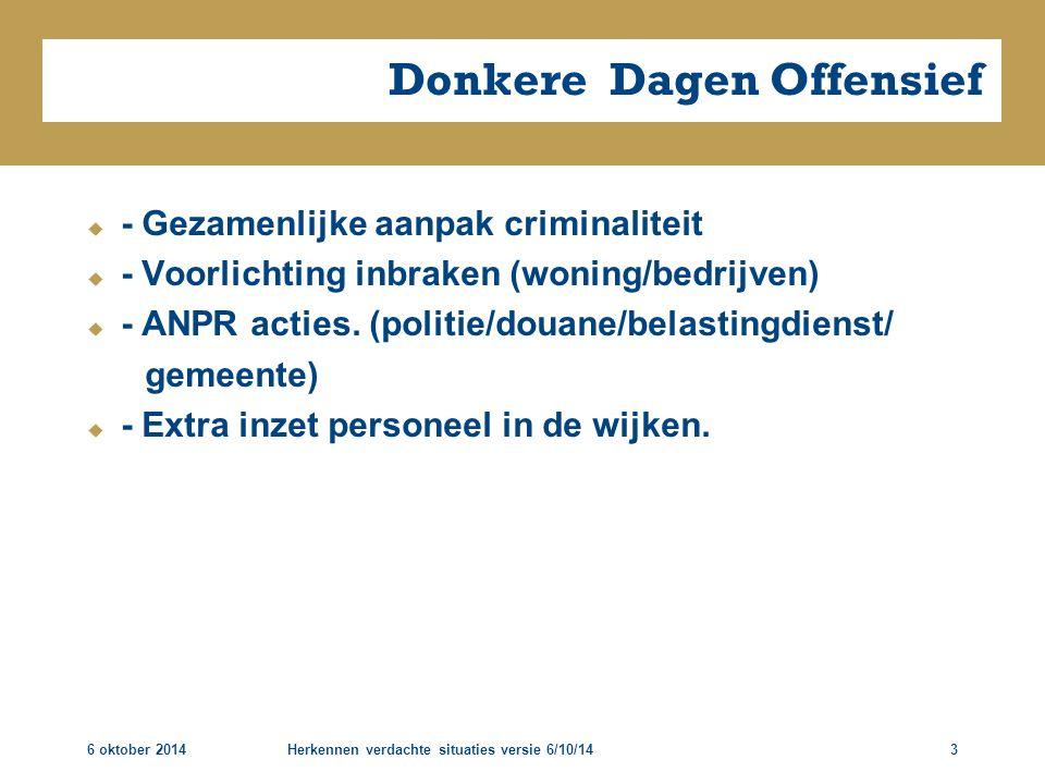 6 oktober 2014Herkennen verdachte situaties versie 6/10/143 Donkere Dagen Offensief  - Gezamenlijke aanpak criminaliteit  - Voorlichting inbraken (w