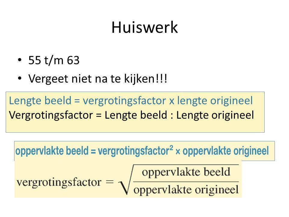 Huiswerk 55 t/m 63 Vergeet niet na te kijken!!! Lengte beeld = vergrotingsfactor x lengte origineel Vergrotingsfactor = Lengte beeld : Lengte originee