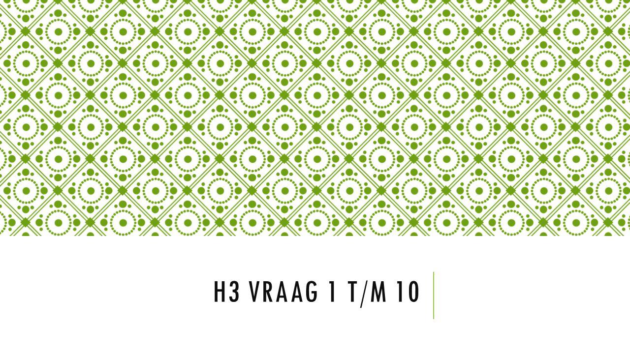 H3 VRAAG 1 T/M 10