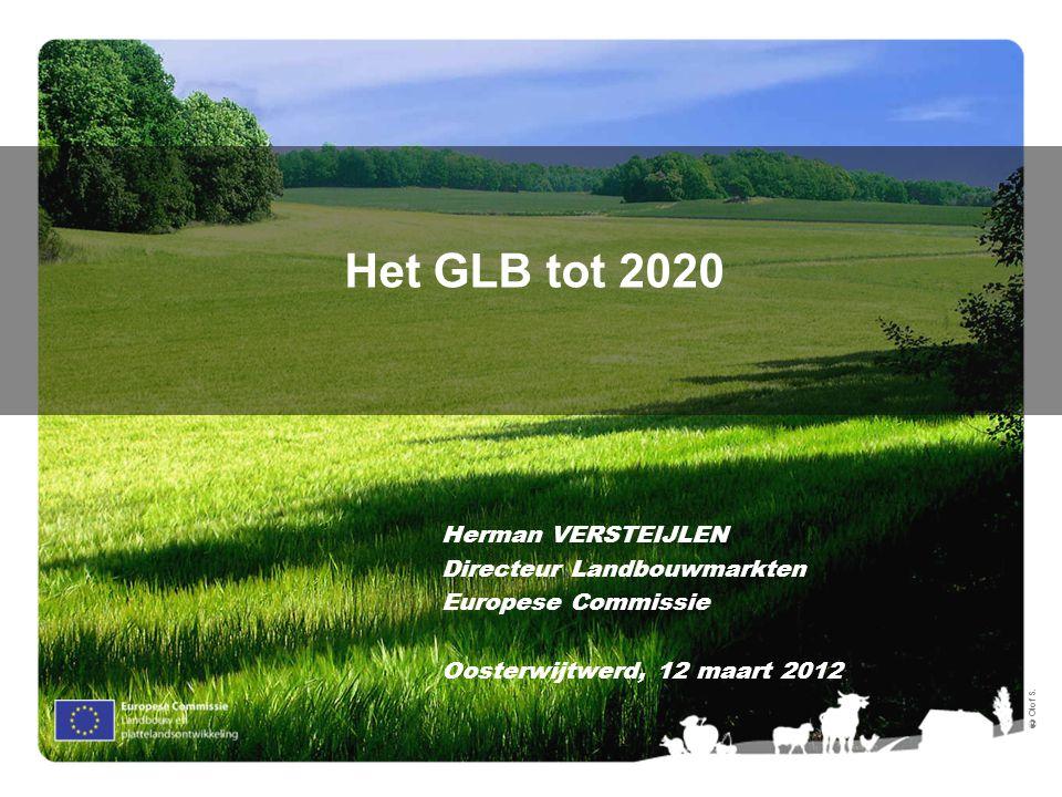 Ⓒ Olof S. Het GLB tot 2020 Herman VERSTEIJLEN Directeur Landbouwmarkten Europese Commissie Oosterwijtwerd, 12 maart 2012