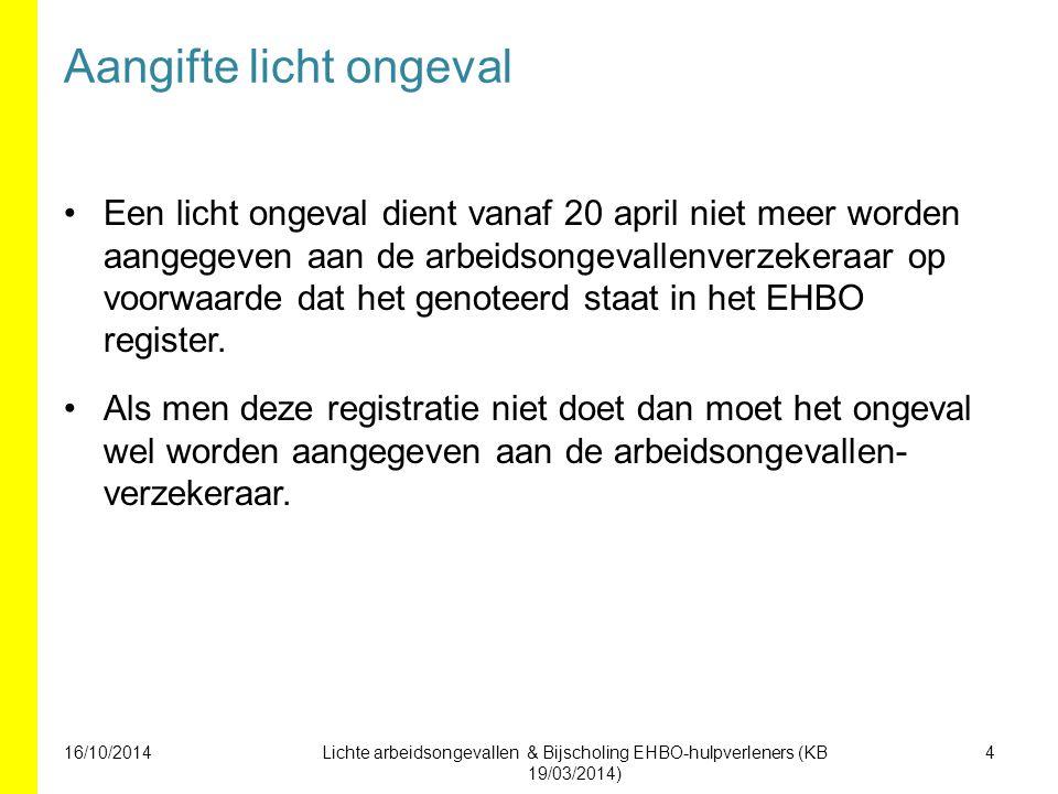 Aangifte licht ongeval Een licht ongeval dient vanaf 20 april niet meer worden aangegeven aan de arbeidsongevallenverzekeraar op voorwaarde dat het genoteerd staat in het EHBO register.