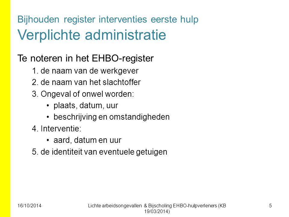 Bijhouden register interventies eerste hulp Verplichte administratie Te noteren in het EHBO-register 1.