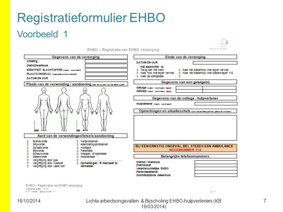 Registratieformulier EHBO Voorbeeld 1 7Lichte arbeidsongevallen & Bijscholing EHBO-hulpverleners (KB 19/03/2014) 16/10/2014