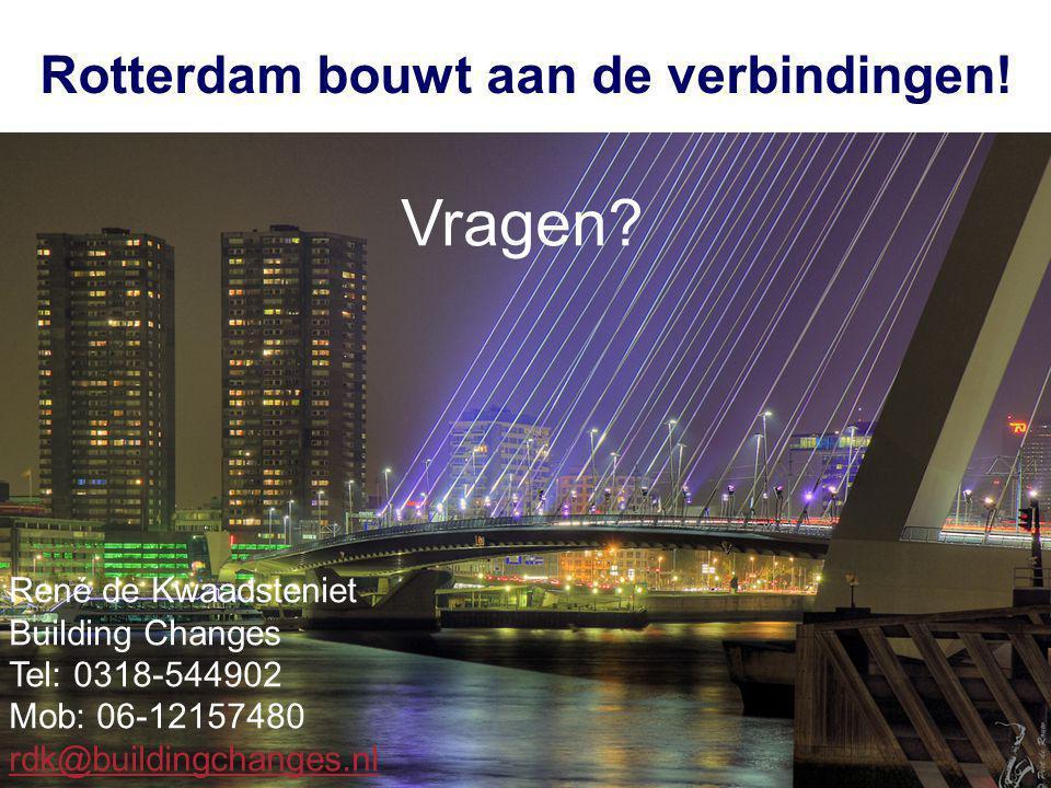 Convenant Rotterdam Rotterdam bouwt aan de verbindingen! Vragen? René de Kwaadsteniet Building Changes Tel: 0318-544902 Mob: 06-12157480 rdk@buildingc