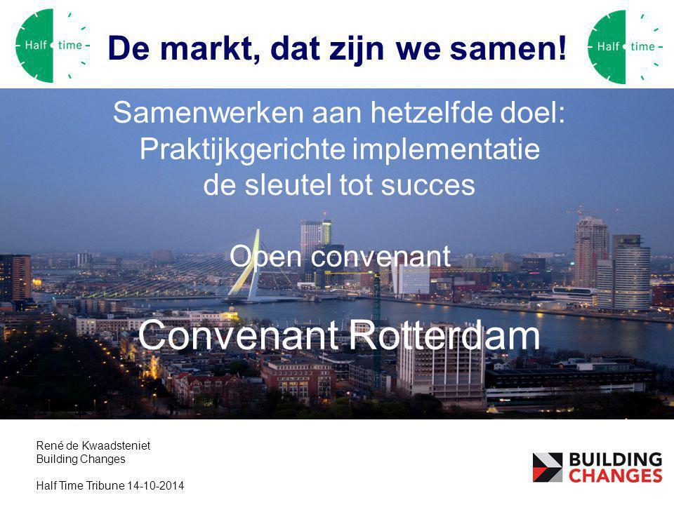 Convenant Rotterdam De markt, dat zijn we samen! Samenwerken aan hetzelfde doel: Praktijkgerichte implementatie de sleutel tot succes Open convenant C